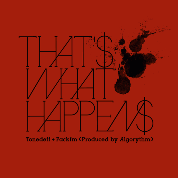 "Tonedeff & PackFM — ""That's What Happens"""